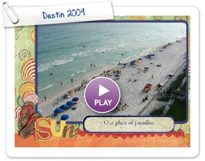 Click to play this Smilebox slideshow: Destin 2009