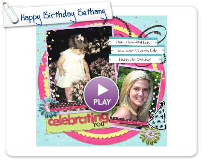 Click to play this Smilebox scrapbook: Happy Birthday Bethany