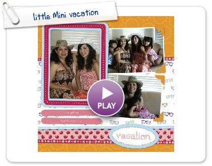 Click to play this Smilebox scrapbook: little Mini vacation