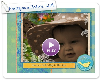 Click to play this Smilebox scrapbook: Pretty as a Picture, Little Hannah Belle