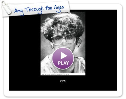 Click to play this Smilebox slideshow: Amy Through the Ages
