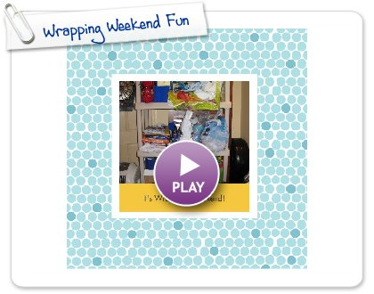 Click to play this Smilebox photobook: Wrapping Weekend Fun