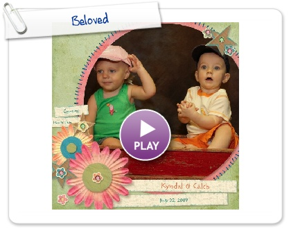 Click to play this Smilebox scrapbook: Beloved