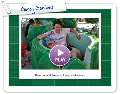 Click to play this Smilebox slideshow: Gilroy Gardens