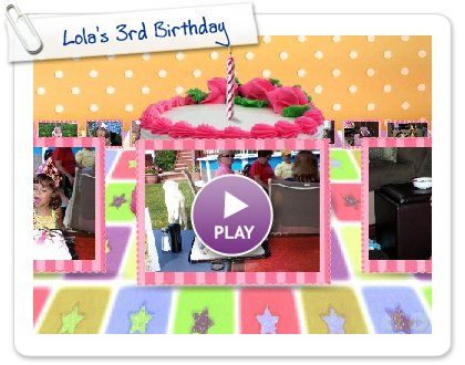 Click to play this Smilebox slideshow: Lola's 3rd Birthday
