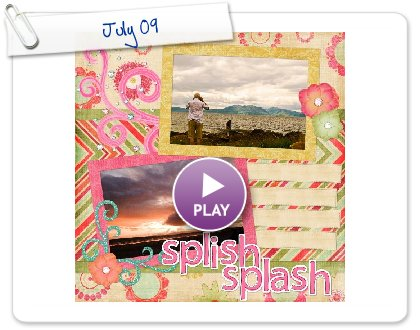 Click to play this Smilebox scrapbook: July 09