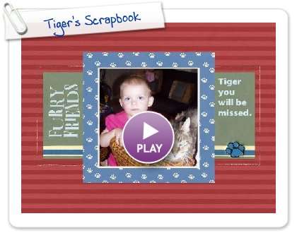 Click to play this Smilebox scrapbook: Tiger's Scrapbook
