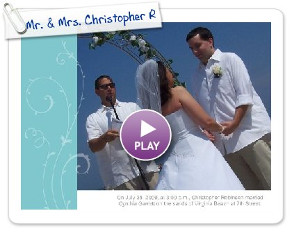 Click to play this Smilebox slideshow: Mr. & Mrs. Christopher Robinson (Wedding)