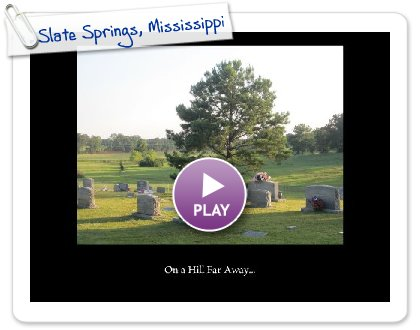 Click to play this Smilebox slideshow: Slate Springs, Mississippi
