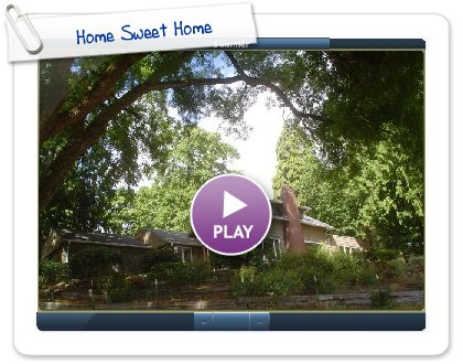Click to play this Smilebox slideshow: Home Sweet Home
