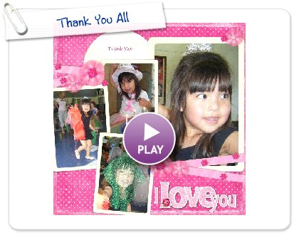 Click to play this Smilebox scrapbook: Thank You All