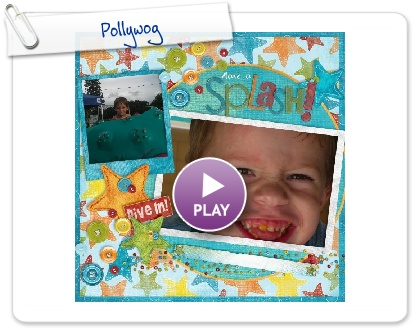 Click to play this Smilebox scrapbook: Pollywog