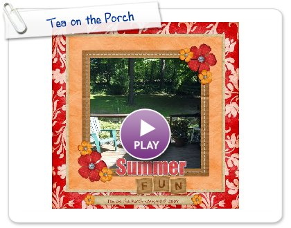 Click to play this Smilebox scrapbook: Tea on the Porch