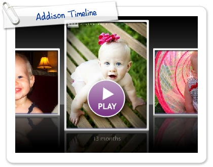 Click to play this Smilebox slideshow: Addison Timeline