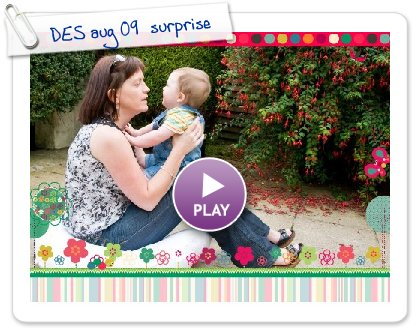 Click to play this Smilebox slideshow: DES aug 09  surprise