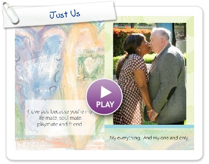 Click to play this Smilebox photobook: Just Us