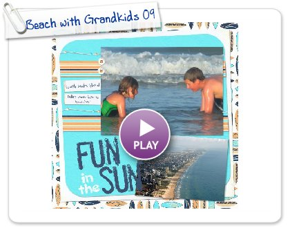 Click to play this Smilebox scrapbook: Beach with Grandkids 09