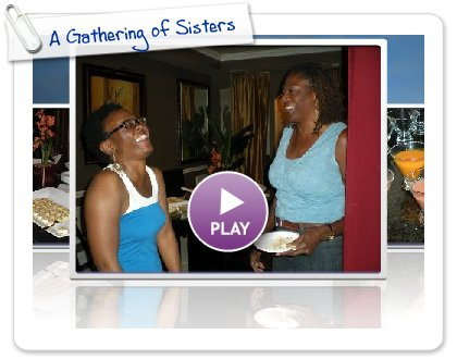 Click to play this Smilebox slideshow: A Gathering of Sisters
