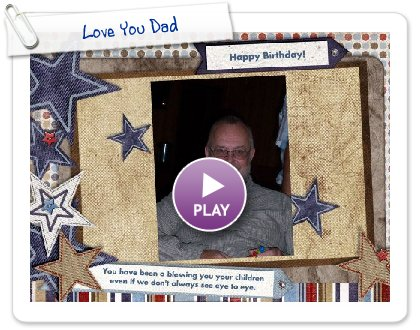 Click to play this Smilebox slideshow: Love You Dad