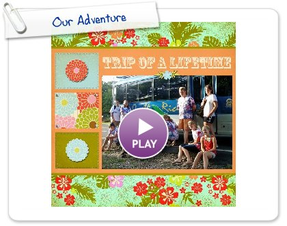 Click to play this Smilebox scrapbook: Our Adventure