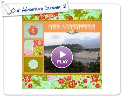 Click to play this Smilebox scrapbook: Our Adventure Summer 2009