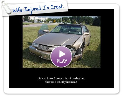Click to play this Smilebox slideshow: Wife Injured In Crash