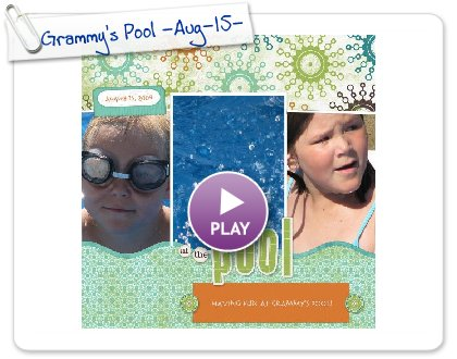 Click to play this Smilebox scrapbook: Grammy's Pool -Aug-15-09