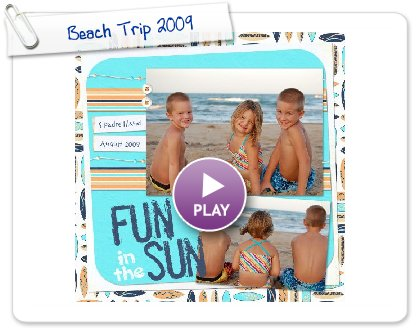 Click to play this Smilebox scrapbook: Beach Trip 2009