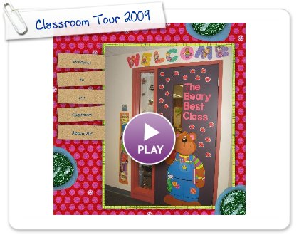 Click to play this Smilebox scrapbook: Classroom Tour 2009