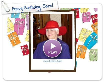 Click to play this Smilebox greeting: Happy Birthday, Barb!