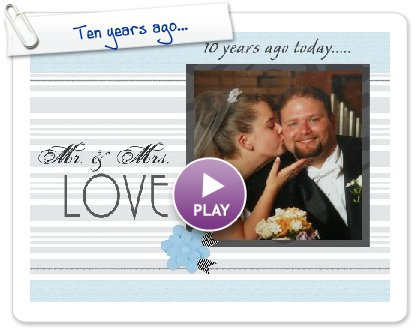 Click to play this Smilebox scrapbook: Ten years ago...