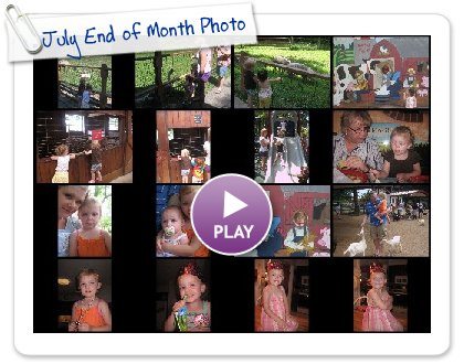 Click to play this Smilebox slideshow: July End of Month Photos