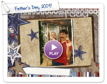 Click to play this Smilebox slideshow: Father's Day, 2009!