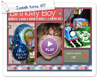 Click to play this Smilebox scrapbook: Isaiah turns 4!!!