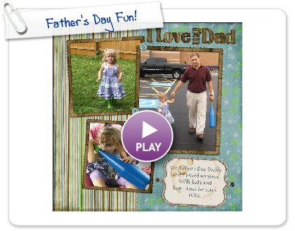 Click to play this Smilebox scrapbook: Father's Day Fun!