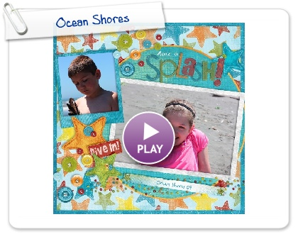 Click to play this Smilebox scrapbook: Ocean Shores