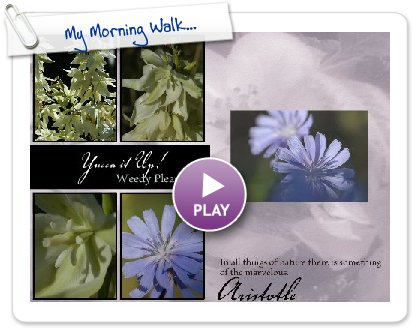 Click to play this Smilebox photobook: My Morning Walk...