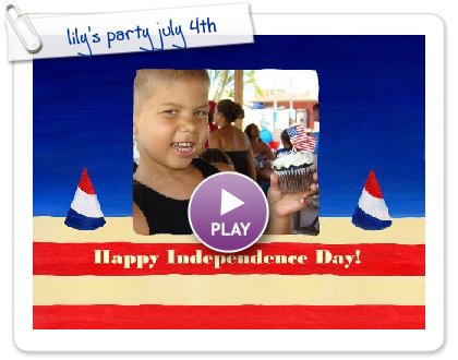 Click to play this Smilebox slideshow: lily's party july 4th