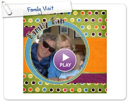 Click to play this Smilebox scrapbook: Family Visit