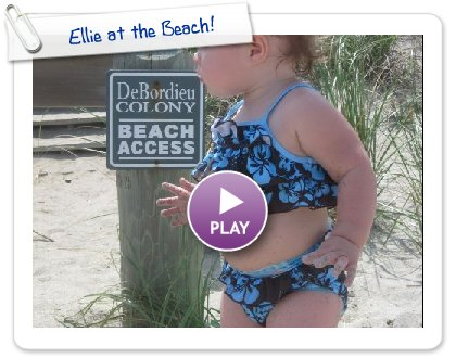 Click to play this Smilebox slideshow: Ellie at the Beach!