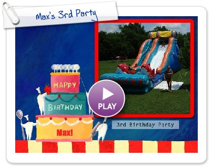 Click to play this Smilebox slideshow: Max's 3rd Party