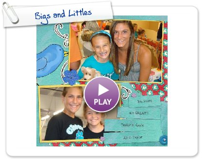 Click to play this Smilebox scrapbook: Bigs and Littles