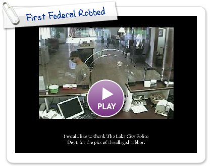 Click to play this Smilebox slideshow: First Federal Robbed