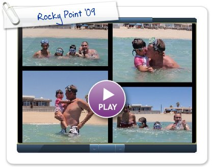 Click to play this Smilebox slideshow: Rocky Point '09