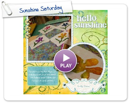 Click to play this Smilebox scrapbook: Sunshine Saturday