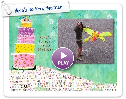 Click to play this Smilebox slideshow: Here's to You, Heather!