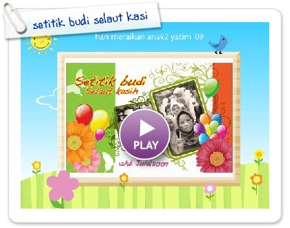 Click to play this Smilebox slideshow: setitik budi selaut kasi
