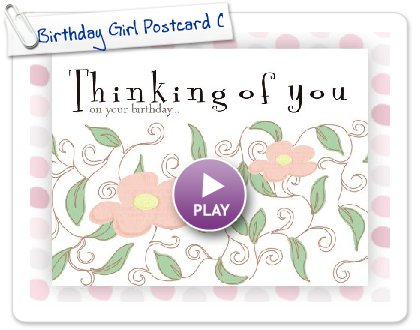 Click to play this Smilebox postcard: Birthday Girl Postcard Collection