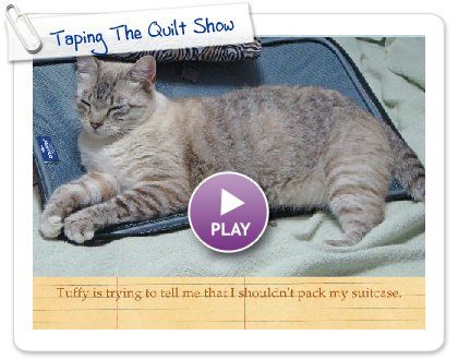 Click to play this Smilebox greeting: Taping The Quilt Show