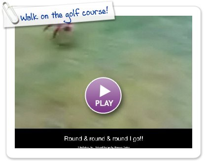 Click to play this Smilebox postcard: Walk on the golf course!